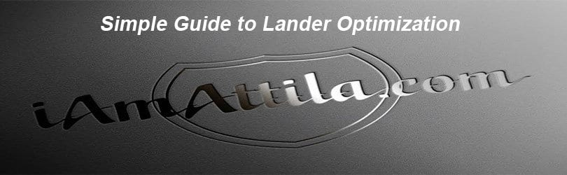 [NEW GUIDE] How to Optimize Your Landers to Make More Money!