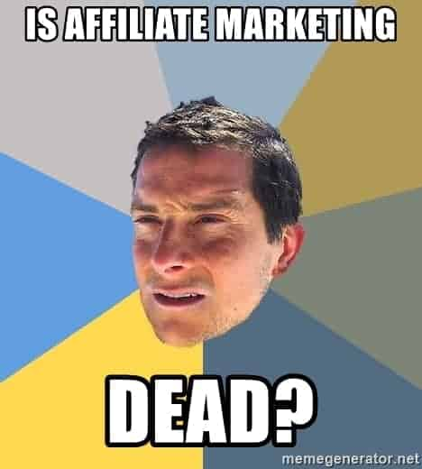 , Is Affiliate Marketing Dead?   (2019 Edition)