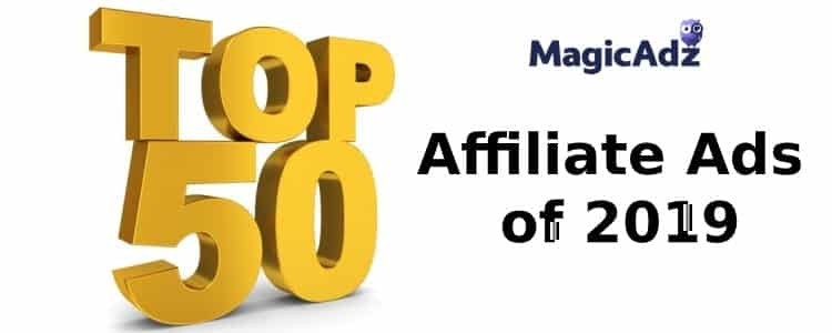 The Top 50 Most Popular Affiliate Ads of 2019 - Based on Data from MagicAdz the #1 Facebook Ad Intelligence Tool
