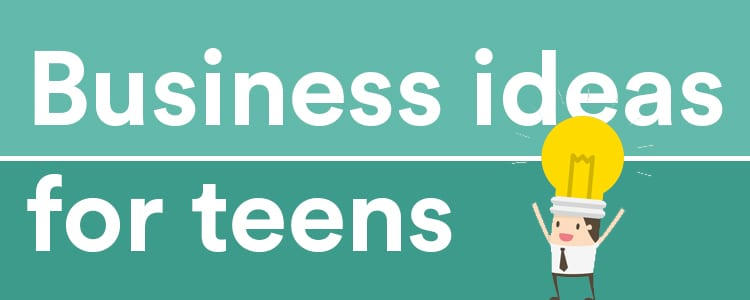 top business ideas for teens