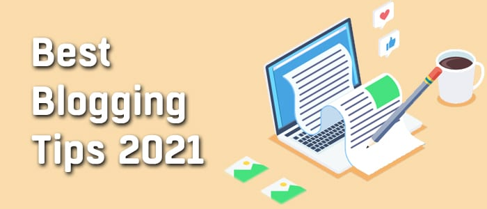 The Top 20 Blogging Tips in 2021